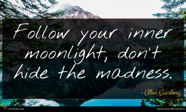 Follow your inner moonlight; don't hide the madness.