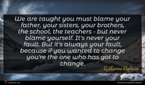 Katharine Hepburn quote : We are taught you ...