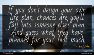 Jim Rohn quote : If you don't design ...