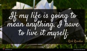 Rick Riordan quote : If my life is ...