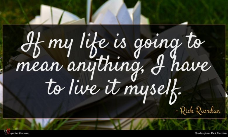 Photo of Rick Riordan quote : If my life is …