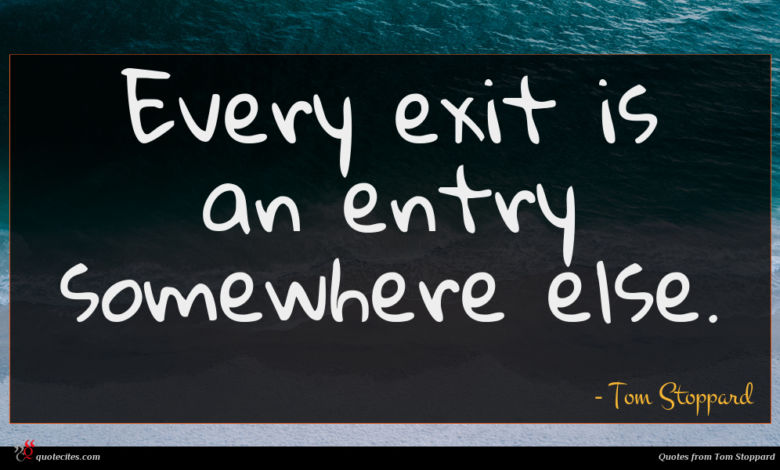 Photo of Tom Stoppard quote : Every exit is an …