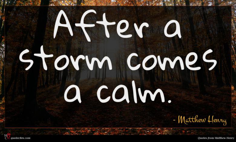 After a storm comes a calm.