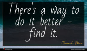 Thomas A. Edison quote : There's a way to ...