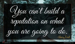 Henry Ford quote : You can't build a ...