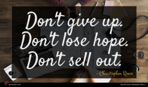 Christopher Reeve quote : Don't give up Don't ...