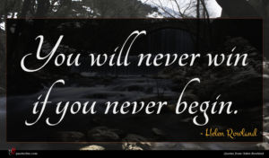 Helen Rowland quote : You will never win ...