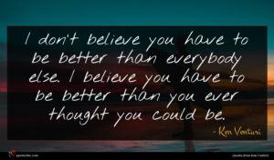 Ken Venturi quote : I don't believe you ...