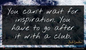 Jack London quote : You can't wait for ...