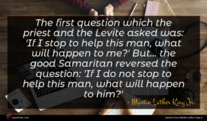 Martin Luther King Jr. quote : The first question which ...