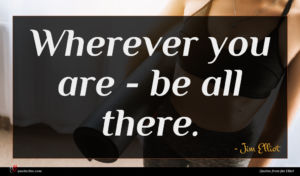Jim Elliot quote : Wherever you are - ...