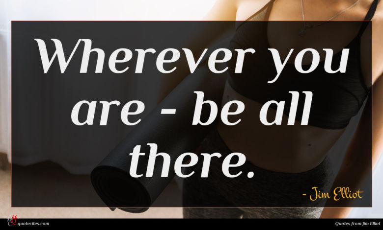 Wherever you are - be all there.