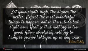 Eileen Caddy quote : Set your sights high ...