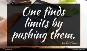 Herbert Simon quote : One finds limits by ...