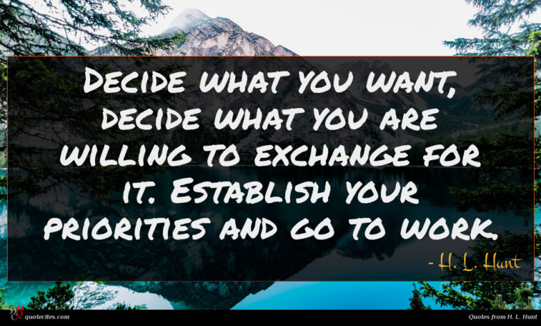 Decide what you want, decide what you are willing to exchange for it. Establish your priorities and go to work.