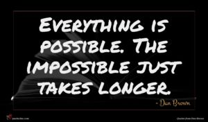 Dan Brown quote : Everything is possible The ...