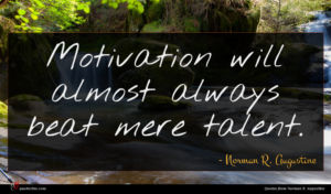Norman R. Augustine quote : Motivation will almost always ...