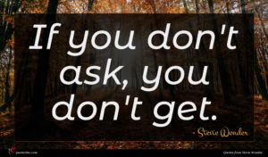 Stevie Wonder quote : If you don't ask ...