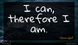 Simone Weil quote : I can therefore I ...