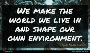 Orison Swett Marden quote : We make the world ...