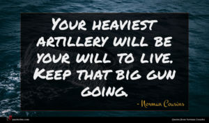 Norman Cousins quote : Your heaviest artillery will ...