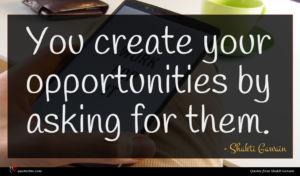 Shakti Gawain quote : You create your opportunities ...