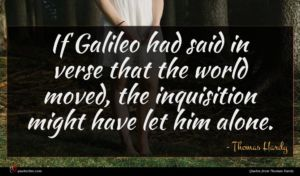 Thomas Hardy quote : If Galileo had said ...