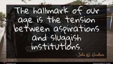 Photo of John W. Gardner quote : The hallmark of our …