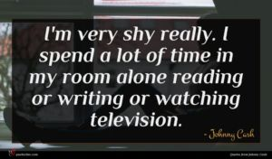 Johnny Cash quote : I'm very shy really ...