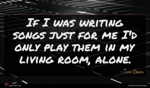 Tori Amos quote : If I was writing ...