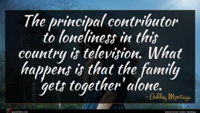 Photo of Ashley Montagu quote : The principal contributor to …