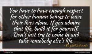 Elizabeth Edwards quote : You have to have ...