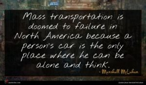 Marshall McLuhan quote : Mass transportation is doomed ...