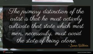 James Baldwin quote : The primary distinction of ...