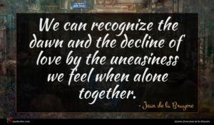 Jean de la Bruyere quote : We can recognize the ...
