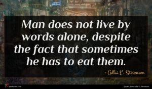 Adlai E. Stevenson quote : Man does not live ...