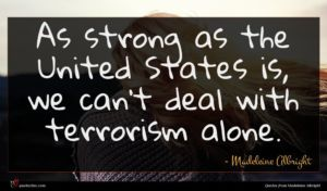 Madeleine Albright quote : As strong as the ...