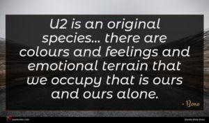 Bono quote : U is an original ...