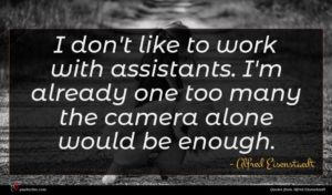 Alfred Eisenstaedt quote : I don't like to ...