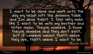 Maurice Sendak quote : I want to be ...