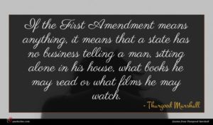 Thurgood Marshall quote : If the First Amendment ...