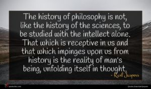 Karl Jaspers quote : The history of philosophy ...