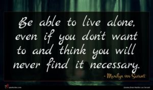 Marilyn vos Savant quote : Be able to live ...