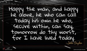 John Dryden quote : Happy the man and ...