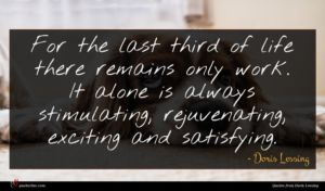 Doris Lessing quote : For the last third ...