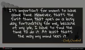Cindy Crawford quote : It's important for moms ...