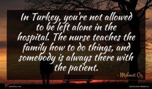 Mehmet Oz quote : In Turkey you're not ...