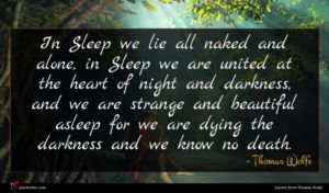 Thomas Wolfe quote : In Sleep we lie ...