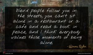 Winona Ryder quote : Weird people follow you ...