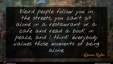 Photo of Winona Ryder quote : Weird people follow you …